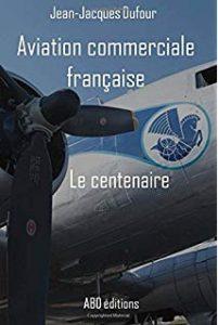 Jean-Jacques Dufour - Aviation commerciale française - Le Centenaire